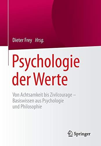 9783662480137: Psychologie der Werte: Von Achtsamkeit bis Zivilcourage - Basiswissen aus Psychologie und Philosophie
