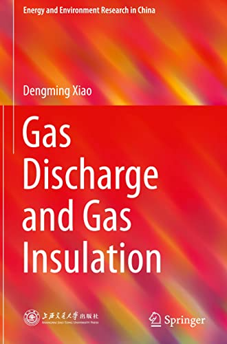 Gas Discharge and Gas Insulation (Energy and Environment Research in China): Dengming Xiao