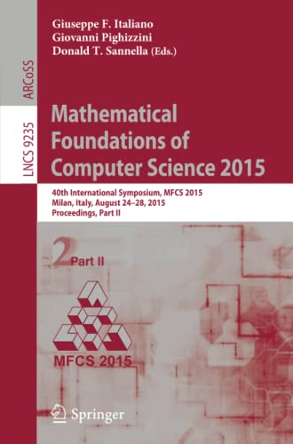 9783662480533: Mathematical Foundations of Computer Science 2015: 40th International Symposium, MFCS 2015, Milan, Italy, August 24-28, 2015, Proceedings, Part II (Lecture Notes in Computer Science)