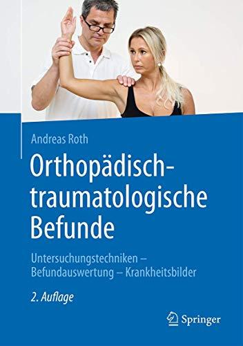 9783662480724: Orthopädisch-traumatologische Befunde: Untersuchungstechniken - Befundauswertung - Krankheitsbilder (German Edition)