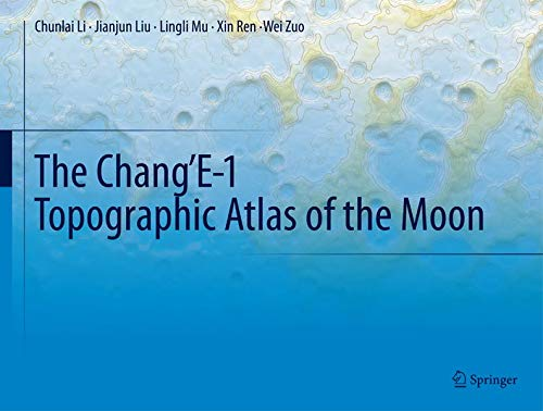 9783662484371: The Chang'E-1 Topographic Atlas of the Moon