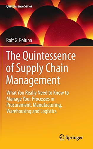 9783662485132: The Quintessence of Supply Chain Management: What You Really Need to Know to Manage Your Processes in Procurement, Manufacturing, Warehousing and Logistics (Quintessence Series)