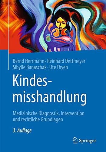 Kindesmisshandlung: Medizinische Diagnostik, Intervention und rechtliche Grundlagen: Herrmann, ...
