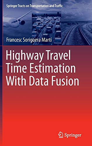 Highway Travel Time Estimation With Data Fusion (Springer Tracts on Transportation and Traffic): ...