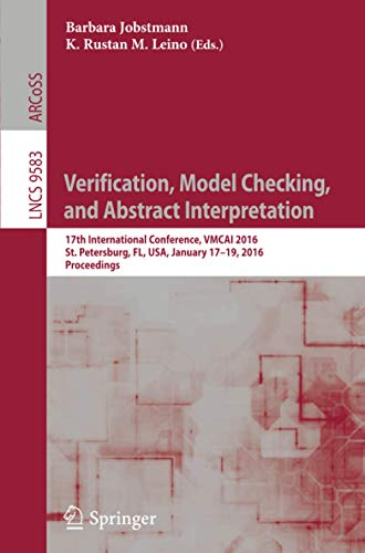 9783662491218: Verification, Model Checking, and Abstract Interpretation: 17th International Conference, VMCAI 2016, St. Petersburg, FL, USA, January 17-19, 2016. Proceedings (Lecture Notes in Computer Science)