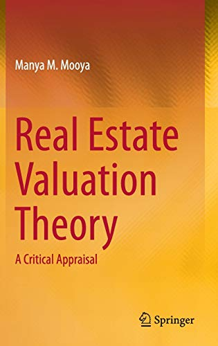 Real Estate Valuation Theory: A Critical Appraisal: Manya M. Mooya