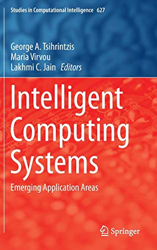 Intelligent Computing Systems: Emerging Application Areas (Studies in Computational Intelligence): ...