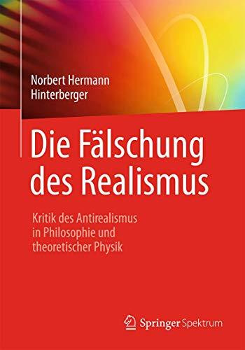 9783662491836: Die Fälschung des Realismus: Kritik des Antirealismus in Philosophie und theoretischer Physik (German Edition)