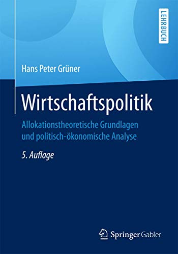 9783662492857: Wirtschaftspolitik: Allokationstheoretische Grundlagen und politisch-ökonomische Analyse (German Edition)