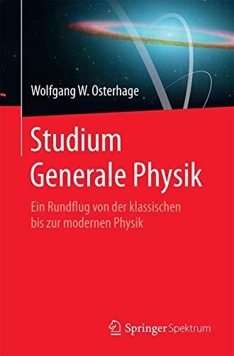 9783662494752: Studium Generale Physik: Ein Rundflug von der klassischen bis zur modernen Physik