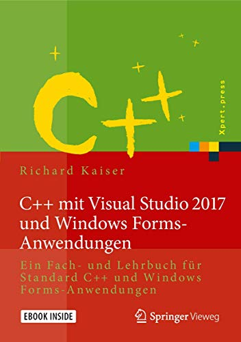 9783662497906: C++ mit Visual Studio 2017 und Windows Forms-Anwendungen: Ein Fach- und Lehrbuch für Standard C++ und Windows Forms-Anwendungen (Xpert.press)