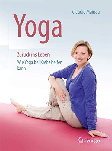 9783662499283: Yoga Zurück ins Leben: Wie Yoga bei Krebs helfen kann (German Edition)