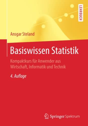 9783662499474: Basiswissen Statistik: Kompaktkurs für Anwender aus Wirtschaft, Informatik und Technik (Springer-Lehrbuch)