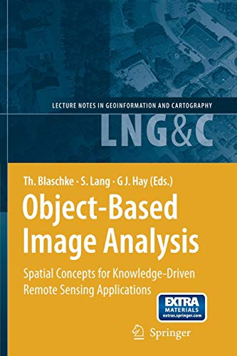 9783662501467: Object-Based Image Analysis: Spatial Concepts for Knowledge-Driven Remote Sensing Applications (Lecture Notes in Geoinformation and Cartography)