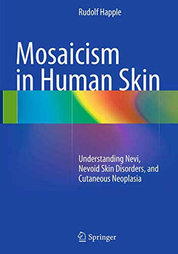 9783662502051: Mosaicism in Human Skin: Understanding Nevi, Nevoid Skin Disorders, and Cutaneous Neoplasia