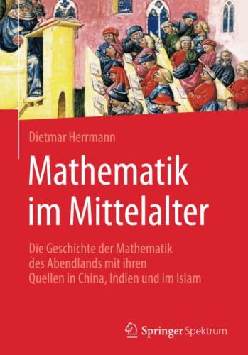 9783662502891: Mathematik im Mittelalter: Die Geschichte der Mathematik des Abendlands mit ihren Quellen in China, Indien und im Islam (German Edition)