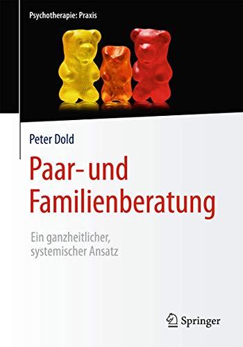 9783662504819: Paar- und Familienberatung: Ein ganzheitlicher, systemischer Ansatz (Psychotherapie: Praxis) (German Edition)