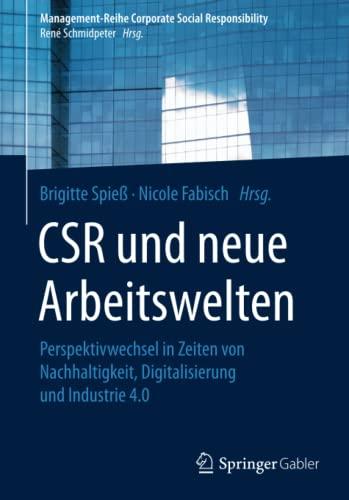 9783662505304: CSR und neue Arbeitswelten: Perspektivwechsel in Zeiten von Nachhaltigkeit, Digitalisierung und Industrie 4.0 (Management-Reihe Corporate Social Responsibility)
