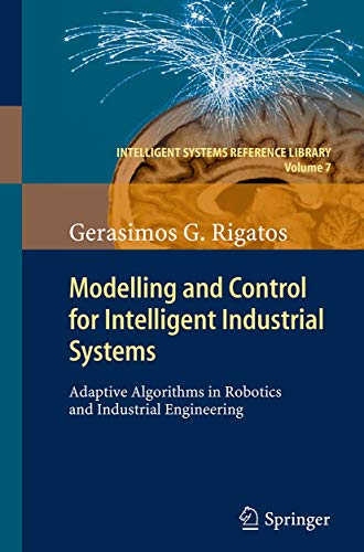 9783662506653: Modelling and Control for Intelligent Industrial Systems: Adaptive Algorithms in Robotics and Industrial Engineering (Intelligent Systems Reference Library)