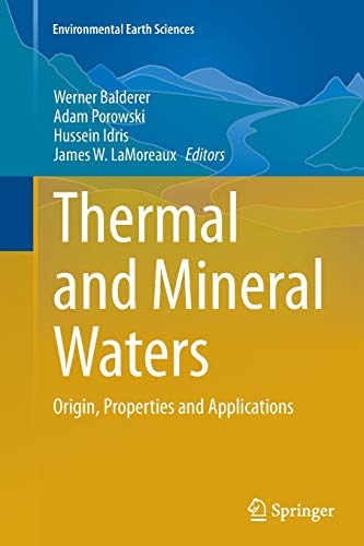 Thermal and Mineral Waters: Origin, Properties and Applications (Environmental Earth Sciences): ...
