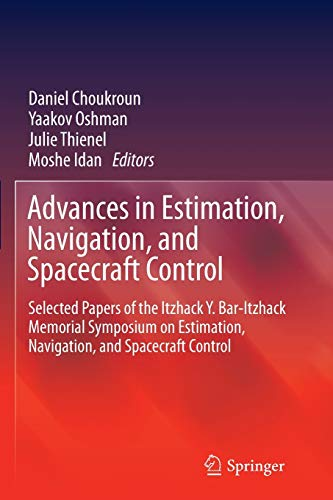 9783662510049: Advances in Estimation, Navigation, and Spacecraft Control: Selected Papers of the Itzhack Y. Bar-Itzhack Memorial Symposium on Estimation, Navigation, and Spacecraft Control