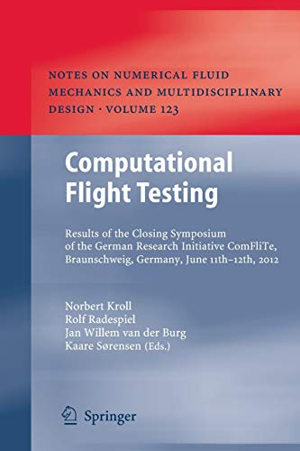 9783662511060: Computational Flight Testing: Results of the Closing Symposium of the German Research Initiative ComFliTe, Braunschweig, Germany, June 11th-12th, 2012 ... Fluid Mechanics and Multidisciplinary Design)