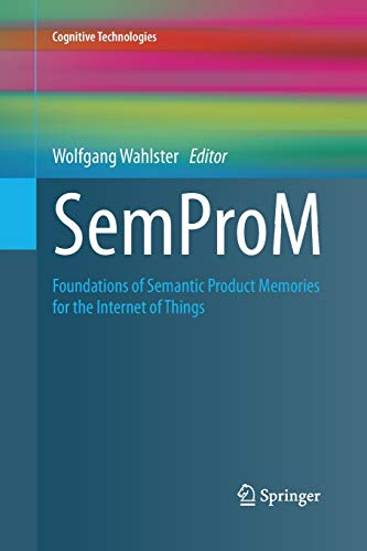 SemProM: Foundations of Semantic Product Memories for the Internet of Things (Cognitive ...