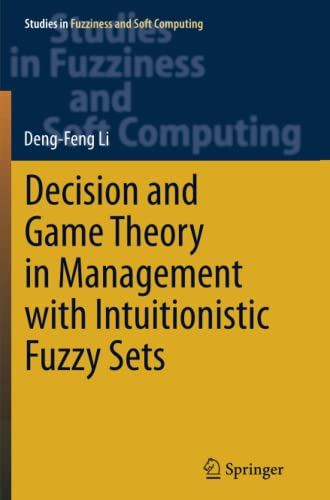 9783662514269: Decision and Game Theory in Management With Intuitionistic Fuzzy Sets (Studies in Fuzziness and Soft Computing)