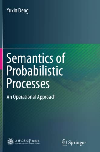 Semantics of Probabilistic Processes: An Operational Approach: Yuxin Deng