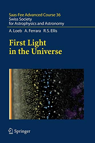 First Light in the Universe: Saas-Fee Advanced Course 36. Swiss Society for Astrophysics and ...