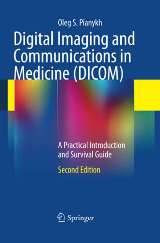 9783662518489: Digital Imaging and Communications in Medicine (DICOM): A Practical Introduction and Survival Guide