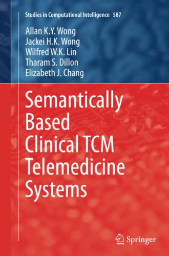 Semantically Based Clinical TCM Telemedicine Systems (Studies in Computational Intelligence): Allan...
