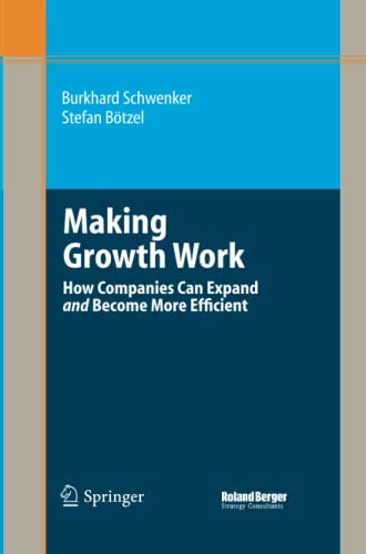 9783662519851: Making Growth Work: How Companies Can Expand and Become More Efficient (Roland Berger-Reihe)