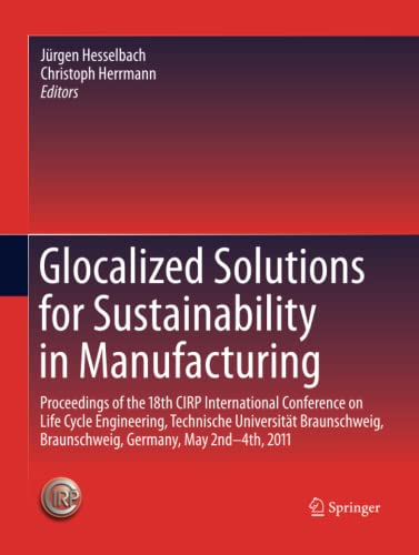 9783662520338: Glocalized Solutions for Sustainability in Manufacturing: Proceedings of the 18th CIRP International Conference on Life Cycle Engineering, Technische ... Braunschweig, Germany, May 2nd - 4th, 2011