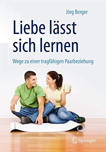 9783662531525: Liebe lässt sich lernen: Wege zu einer tragfähigen Paarbeziehung