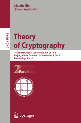9783662536438: Theory of Cryptography: 14th International Conference, TCC 2016-B, Beijing, China, October 31-November 3, 2016, Proceedings, Part II (Lecture Notes in Computer Science)