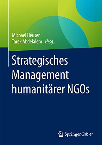 Strategisches Management humanitarer NGOs: Michael Heuser, Tarek Abdelalem