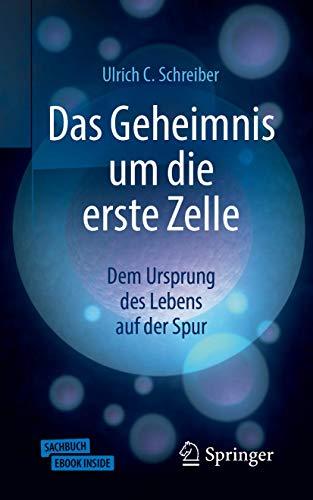 Das Geheimnis um die erste Zelle : Ulrich C. Schreiber