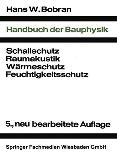 9783663000433: Handbuch der Bauphysik: Berechnungs- und Konstruktionsunterlagen für Schallschutz Raumakustik Wärmeschutz Feuchtigkeitsschutz (German Edition)