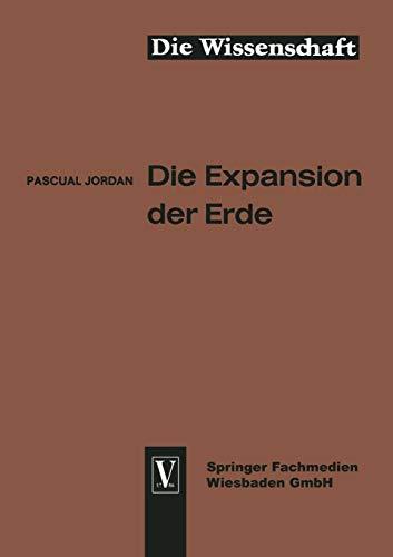 9783663002550: Die Expansion der Erde: Folgerungen aus der Diracschen Gravitationshypothese (Die Wissenschaft)