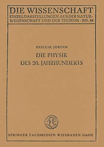 Die Physik des 20. Jahrhunderts. Einführung in den Gedankeninhalt der modernen ...