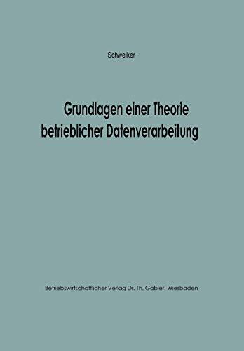 9783663006206: Grundlagen einer Theorie betrieblicher Datenverarbeitung (Betriebswirtschaftliche Beitr�ge zur Organisation und Automation)