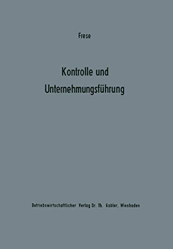 9783663007203: Kontrolle und Unternehmungsf�hrung: Entscheidungs- und organisationstheoretische Grundfragen (Betriebswirtschaftliche Beitr�ge zur Organisation und Automation)