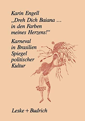 """9783663013068: """"Dreh' Dich Baiana... In den Farben meines Herzens!"""": Karneval in Brasilien ― Ein Spiegel politischer Kultur (German Edition)"""