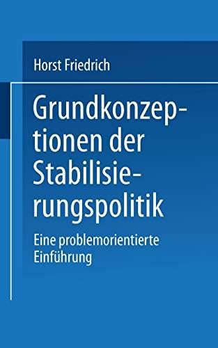 Grundkonzeptionen der Stabilisierungspolitik. Eine problemorientierte Einführung: ...