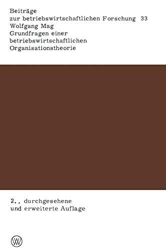 9783663017165: Grundfragen einer betriebswirtschaftlichen Organisationstheorie: Eine Analyse der Beziehungen zwischen unternehmerischer Zielsetzung, ... Forschung) (German Edition)