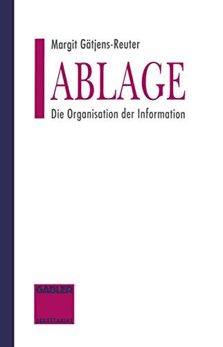 Ablage. Die Organisation der Information: MARGIT GäTJENS-REUTER