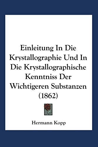 Einleitung in die Krystallographie und in die: Kopp, Hermann: