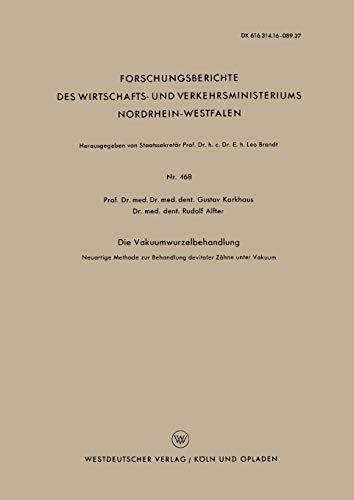 9783663034797: Die Vakuumwurzelbehandlung: Neuartige Methode zur Behandlung devitaler Zähne unter Vakuum (Forschungsberichte des Wirtschafts- und Verkehrsministeriums Nordrhein-Westfalen) (German Edition)