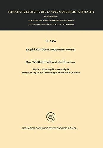 9783663040682: Das Weltbild Teilhard de Chardins: I Physik - Ultraphysik - Metaphysik (Forschungsberichte des Landes Nordrhein-Westfalen) (German Edition)